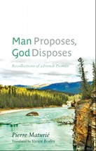 Man Proposes, God Disposes: Recollections of a French Pioneer