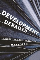 Development Derailed: Calgary and the CPR , 1962–64
