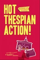 Hot Thespian Action! 10 Premiere Plays from Walterdale Playhouse