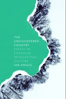 The Undiscovered Country: Essays in Canadian Intellectual Culture