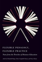 Flexible Pedagogy, Flexible Practice: Notes from the Trenches of Distance Education