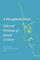 A Metaphoric Mind: Selected Writings of Joseph Couture