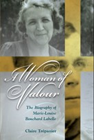 A Woman of Valour: The Biography of Marie-Louise Bouchard Labelle