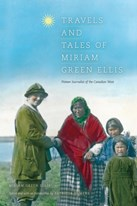 Travels and Tales of Miriam Green Ellis: Pioneer Journalist of the Canadian West