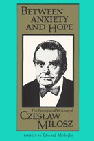 Between Anxiety and Hope: The Writings and Poetry of Czeslaw Milosz