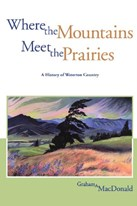 Where the Mountains Meet the Prairies: A History of Waterton Country