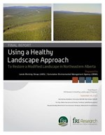 Using a Healthy Landscape Approach to Restore a Modified Landscape in Northeastern Alberta