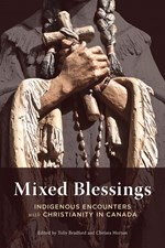 Mixed Blessings: Indigenous Encounters with Christianity in Canada